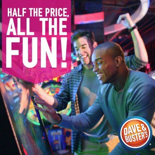 Half the price, all the fun! Dave & Buster's